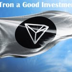 Is Tron a Good Investment 2021? - Worth Buying
